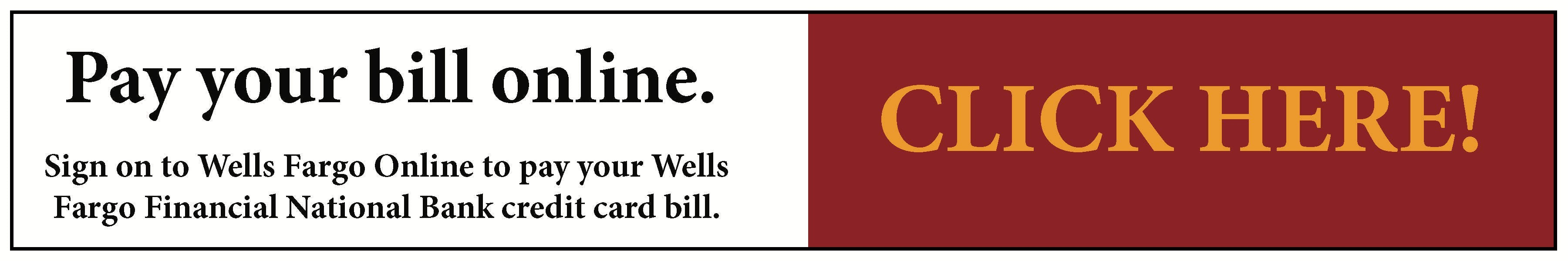 Sign on to Wells Fargo Online to pay your Wells Fargo Financial national Bank credit card bill