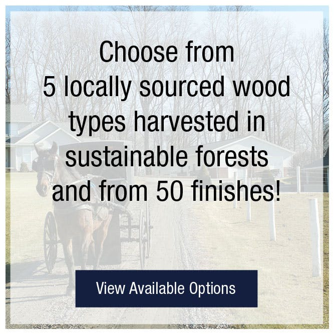 Choose from locally sourced woods harvested in sustainable forests
