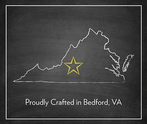 Proudly Crafted in Bedford VA