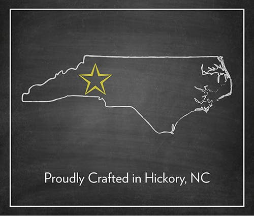 Proudly Crafted in Hickory, NC